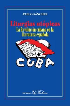 liturgiasutopicaslarevolucioncubanaenlaliteraturaespanola