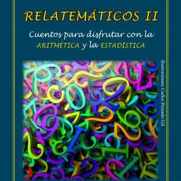 Presentación de «Relatemáticos II. Cuentos para disfrutar con la aritmética y la estadística», de Margarita Marín
