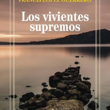 Reseña de «Los vivientes supremos», de Francisco López Guerrero