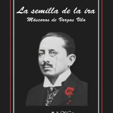 Reseña sobre La semilla de la ira. Máscaras de Vargas Vila