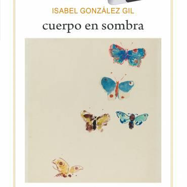 """Un poemario hacia la luz: """"cuerpo en sombra"""", de Isabel González Gil"""