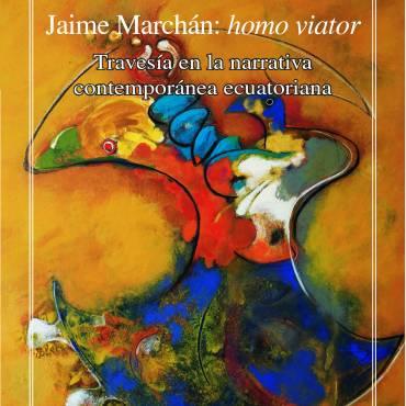 Jaime Marchán: homo viator. Travesía en la narrativa contemporánea ecuatoriana