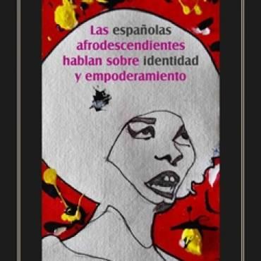 Las españolas afrodescendientes hablan sobre identidad y empoderamiento: Reseña